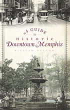 A Guide to Historic Downtown Memphis by William Patton