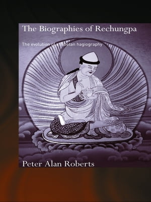 The Biographies of Rechungpa The Evolution of a Tibetan Hagiography