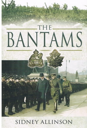 THE BANTAMS The Untold Story Of World War One