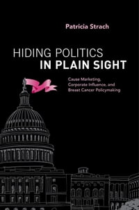 Hiding Politics in Plain Sight: Cause Marketing, Corporate Influence, and Breast Cancer Policymaking