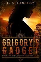 Grigory's Gadget by E. A. Hennessy