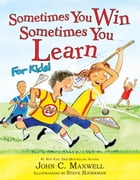 Sometimes You Win--Sometimes You Learn for Kids by John C. Maxwell