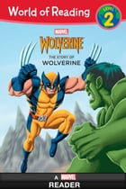 World of Reading: The Story of Wolverine: A Marvel Reader (Level 2) by Marvel Press