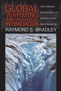Global Warming and Political Intimidation: How Politicians Cracked Down on Scientists as the Earth…