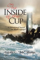 """The Inside of the Cup: A Devotional based on Mark's gospel by """"Gerald C. """"""""Jeb"""""""""""" Monge"""