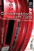 Conversations with Jesus: Getting in on God's Story by Youth For Christ