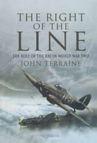 The Right of the Line: The Role of the RAF in WW by John Terraine