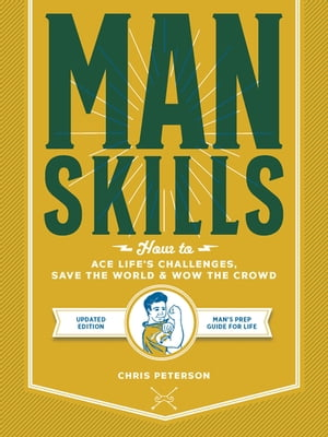 Manskills: How to Ace Life's Challenges, Save the World, and Wow the Crowd - Updated Edition - Man's Prep Guide for Life