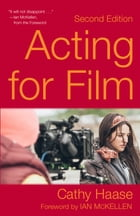 Acting for Film (Second Edition) by Cathy Haase
