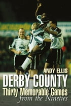 Derby County Thirty Memorable Matches from the Nineties by Andy Ellis