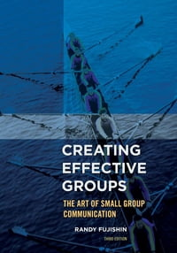 Creating Effective Groups: The Art of Small Group Communication
