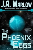 The Phoenix Eggs (The String Weavers - Book 2) by J.A. Marlow