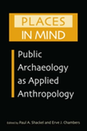 Places in Mind Public Archaeology as Applied Anthropology