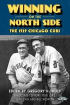 Winning on the North Side: The 1929 Chicago Cubs by Gregory H. Wolf