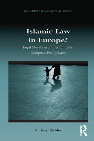 Islamic Law in Europe? Legal Pluralism and its Limits in European Family Laws