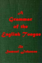 A Grammar of the English Tongue by Samuel Johnson