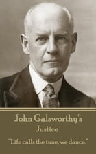 """Justice: """"Life calls the tune, we dance."""" by John Galsworthy"""