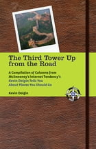 The Third Tower Up from the Road: A Compilation of Columns from McSweeney's Internet Tendency'sKevin Dolgin Tells You about Places You by Kevin Dolgin