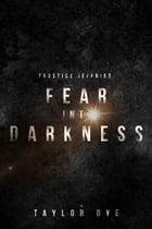 Fear Into Darkness by Taylor Dye