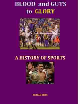 Blood and Guts to Glory--a History of Sports: Sport Science Series