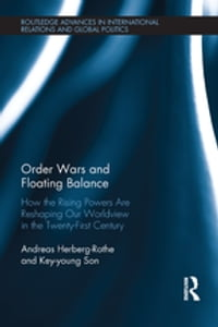 Order Wars and Floating Balance: How the Rising Powers Are Reshaping Our Worldview in the Twenty…