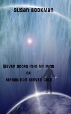 Seven Doors Into My Mind or Retribution Served Cold by Susan Bookman