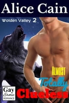 Almost Totally Clueless: Wolden Valley, #2 by Alice Cain