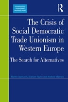The Crisis of Social Democratic Trade Unionism in Western Europe: The Search for Alternatives
