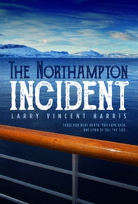 The Northampton Incident: Three Men Went North. Two Came Back. One Lived to Tell the Tale.