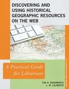Discovering and Using Historical Geographic Resources on the Web: A Practical Guide for Librarians by L. W. Laliberté