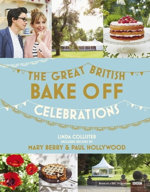 Great British Bake Off: Celebrations With recipes from the 2015 series