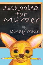 Schooled for Murder by Cindy Muir