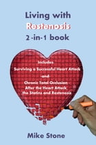 Living with Restenosis 2-in-1 book includes: Surviving a Successful Heart Attack -and- Chronic Total Occlusion: After the Heart Attack, the Statins an by Mike Stone