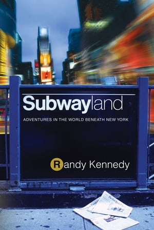 Subwayland Adventures in the World Beneath New York