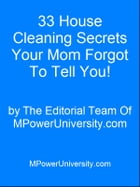 33 House Cleaning Secrets Your Mom Forgot To Tell You! by Editorial Team Of MPowerUniversity.com