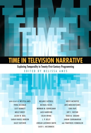 Time in Television Narrative Exploring Temporality in Twenty-First-Century Programming