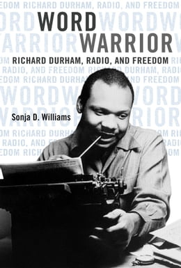 Book Word Warrior: Richard Durham, Radio, and Freedom by Sonja D Williams