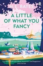 A Little of What You Fancy: Book 5 by H. E. Bates
