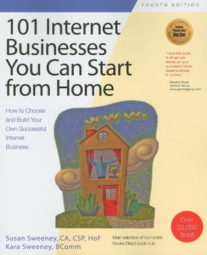 101 Internet Businesses You Can Start from Home: How to Choose and Build Your Own Successful Internet Business, 4th edition