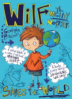 Wilf the Mighty Worrier Saves the World Book 1