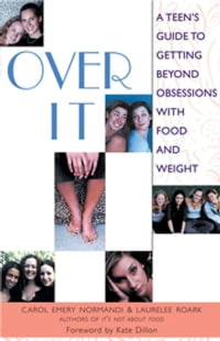 Over It: A Teen's Guide to Getting Beyond Obsessions with Food and Weight