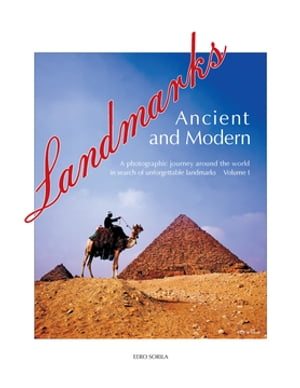 Landmarks Ancient and Modern: A Photographic Journey Around the World in Search of Unforgettable Landmarks Volume I