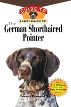 The German Shorthaired Pointer: An Owner's Guide to a Happy Healthy Pet