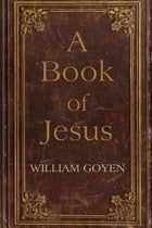 A Book of Jesus by William Goyen