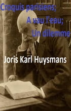 Croquis parisiens ; A vau-l'eau, Un dilemme by JORIS KARL HUYSMANS
