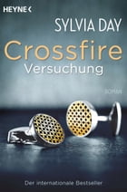 Crossfire. Versuchung: Band 1 Roman by Sylvia Day