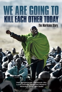 We are going to kill each other today: The Marikana Story