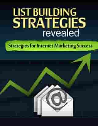 List Building Strategies: Strategies for Internet Marketing Success
