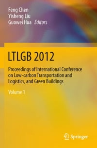 LTLGB 2012: Proceedings of International Conference on Low-carbon Transportation and Logistics, and…