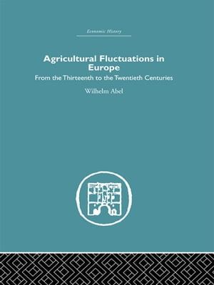 Agricultural Fluctuations in Europe From the Thirteenth to twentieth centuries